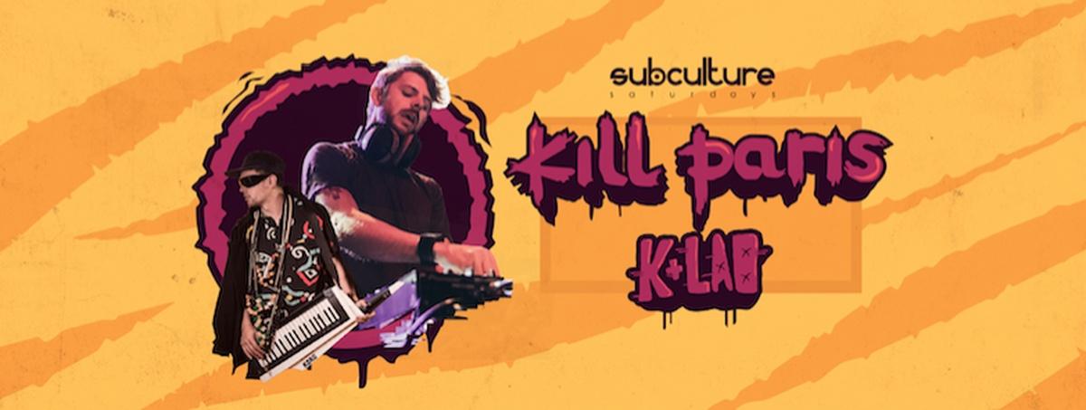 Kill Paris w/ K+Lab at SUBculture Saturdays