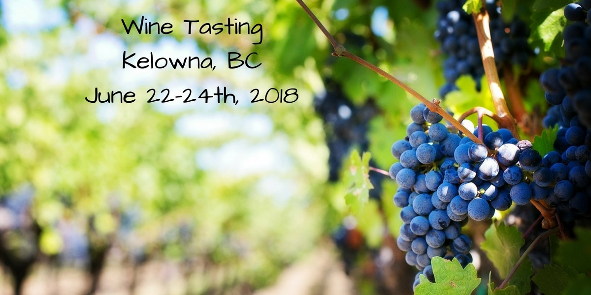 WINE, SUN AND FUN IN KELOWNA. JUNE 22-24TH, 2018