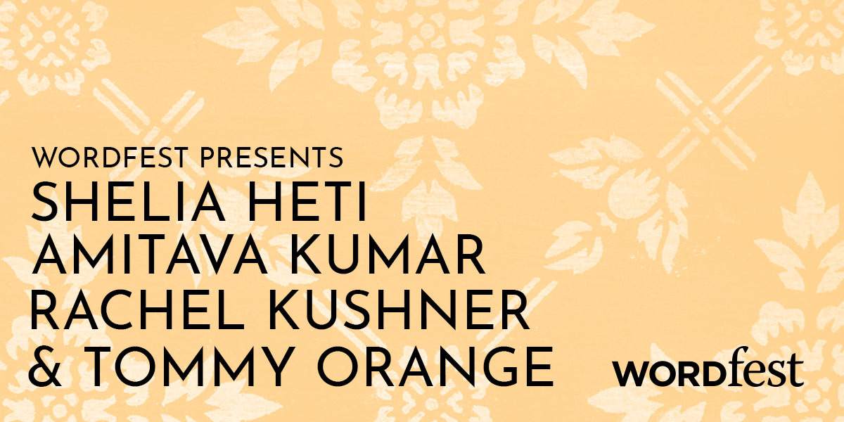 Wordfest Presents Sheila Heti, Amitava Kumar, Rachel Kushner & Tommy Orange